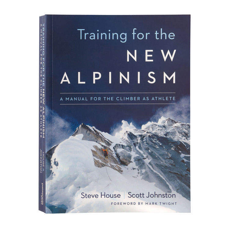 Training for the New Alpinism: A Manual for the Climber as Athlete By Steve House And Scott Johnston