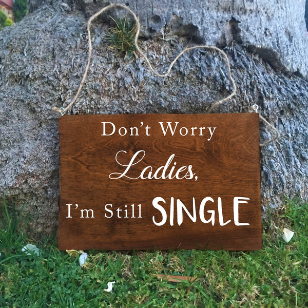 Ring Bearer Sign - Don't Worry Ladies I'm Still Single Rustic Wedding Sign - Heart And Hand