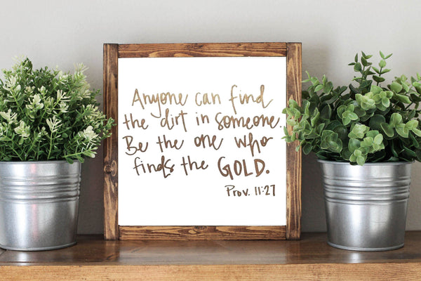 Bible Verse Wooden Sign - Anyone Can Find The Dirt in Someone, Be The One Who Finds The Gold Proverb Rustic Home Nursery Decor Sign - Heart And Hand