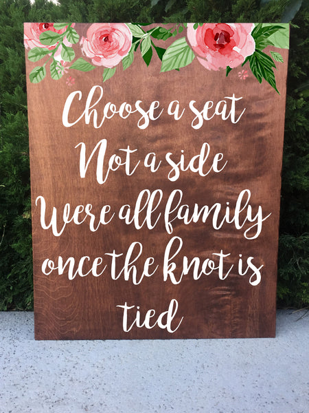 Rustic Wedding Sign - Choose A Seat Not A Side We\'re All Family Once ...