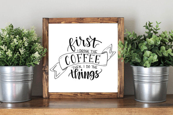 First I Drink The Coffee Then I Do The Things Coffee Quote - Framed Artwork Rustic Home Decor Wooden Sign - Heart And Hand