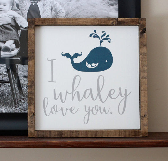 I Whaley Love You  - Framed Artwork Rustic Nursery Decor Wooden Sign - Heart And Hand