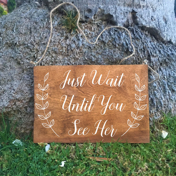Ring Bearer Sign - Just Wait Until You See Her Rustic Wedding Sign