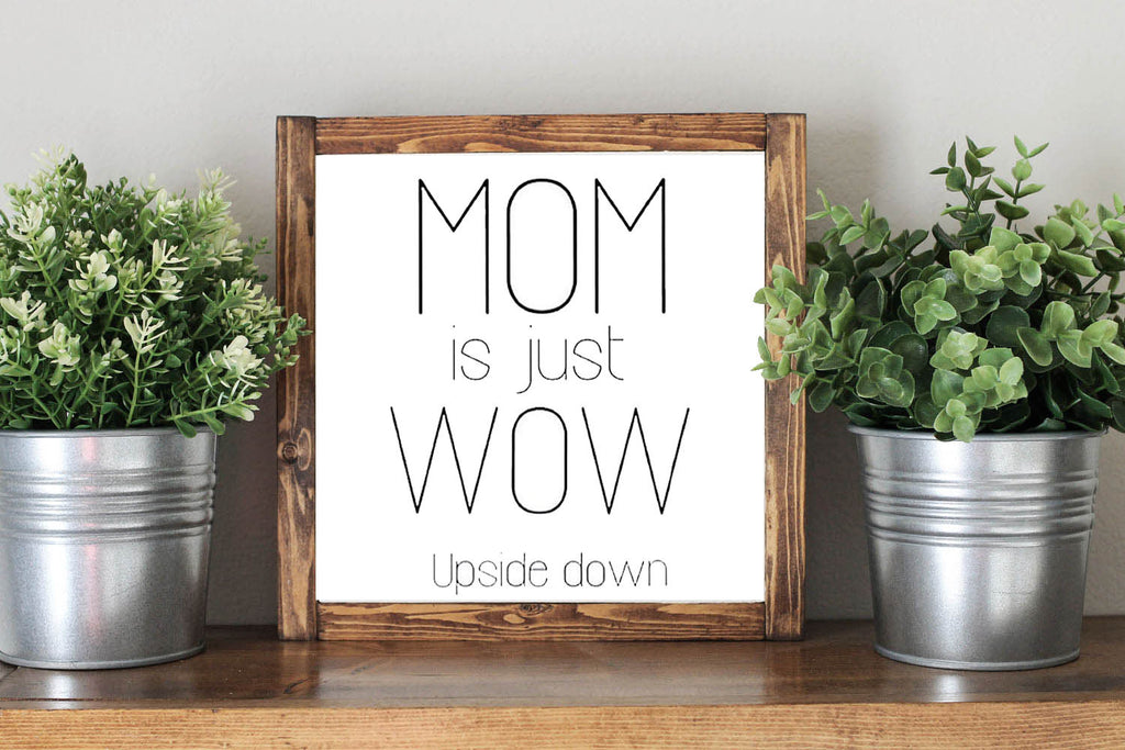 Mother Day Quote Gift Mom Is Just Wow Upside Down - Framed Artwork Rustic Decor Chalkboard Sign