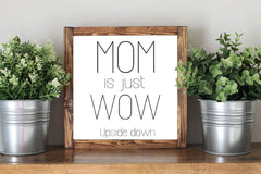 Mother Day Quote Gift Mom Is Just Wow Upside Down - Framed Artwork Rustic Decor Chalkboard Sign - Heart And Hand