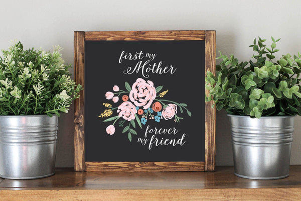 Mother Day Quote Gift First My Mother Forever My Friend  - Framed Artwork Rustic Decor Chalkboard Sign - Heart And Hand