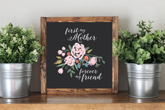 Mother Day Quote Gift First My Mother Forever My Friend  - Framed Artwork Rustic Decor Chalkboard Sign