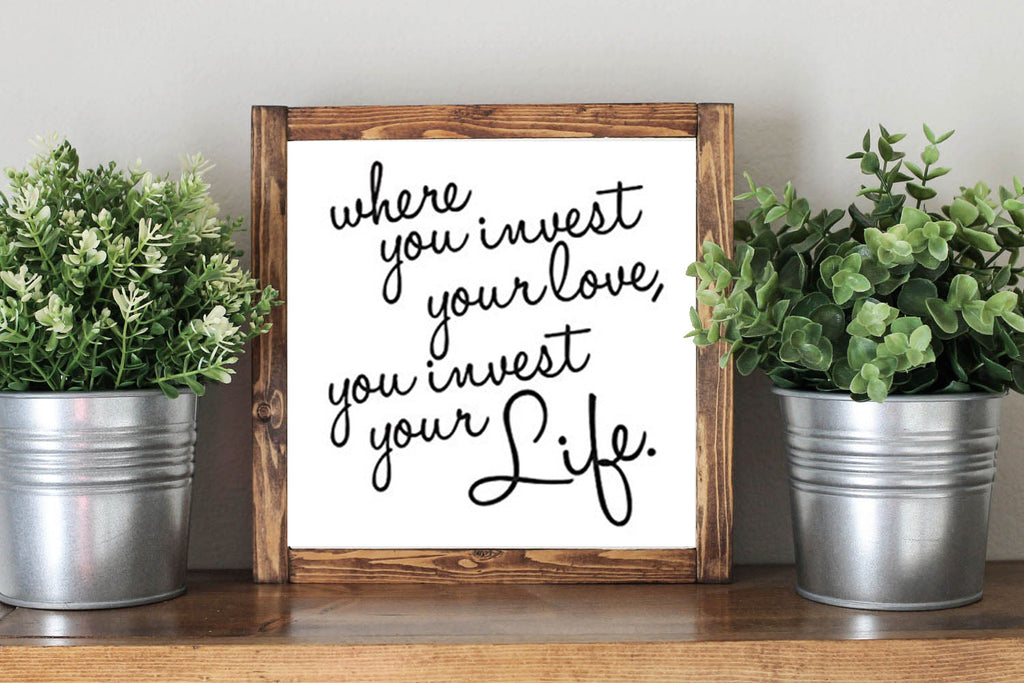 Where You Invest Your Love You Invest Your Life Mumford & Sons Lyrics - Framed Artwork Rustic Home Decor Nursery Decor Wooden Sign - Heart And Hand