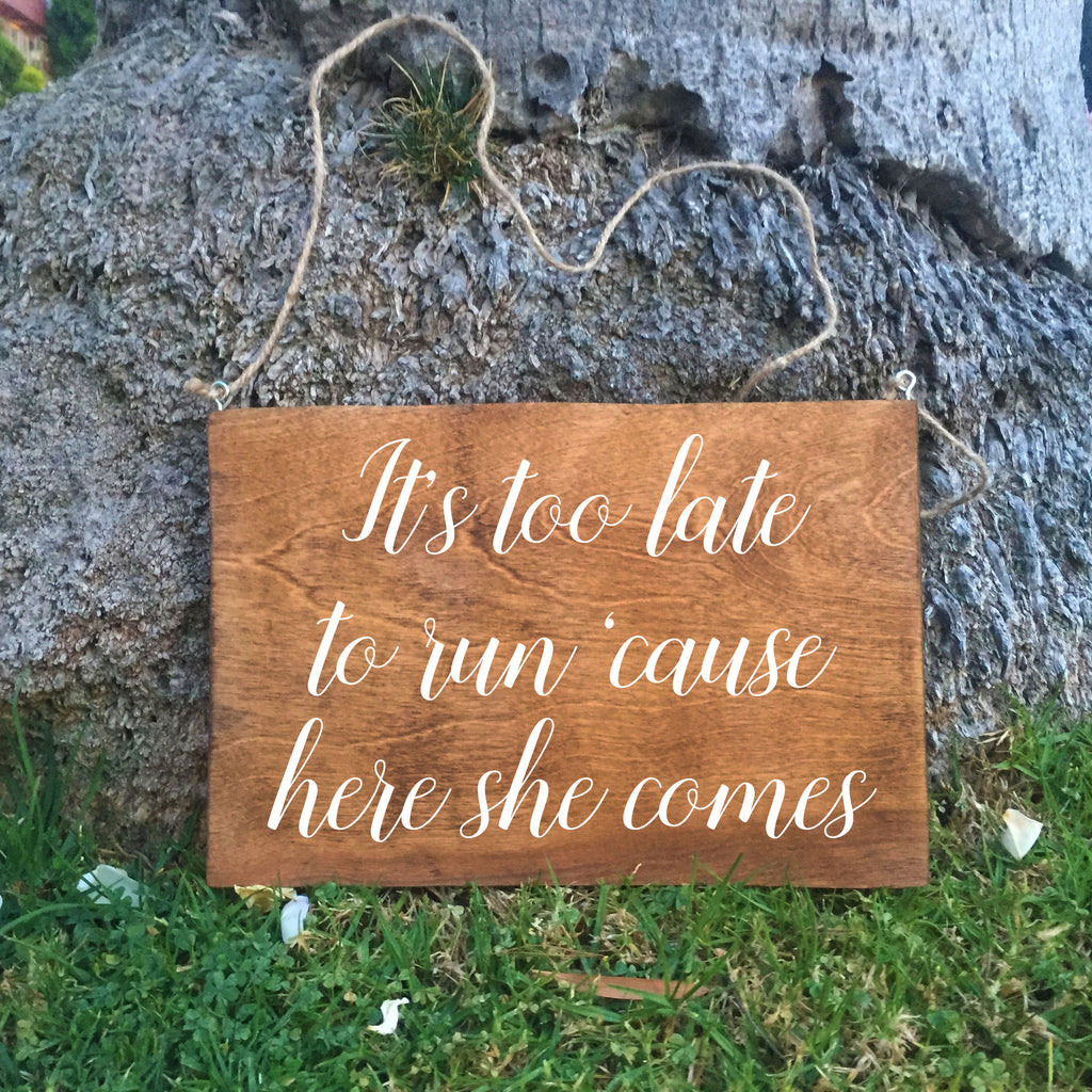 Ring Bearer Sign - It's Too Late to Run 'Cause Here She Comes Rustic Wedding Sign