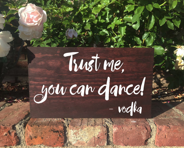 Trust Me You Can Dance - Vodka Rustic Wedding Bar Sign Wooden Stand Alone Wedding Sign - Heart And Hand
