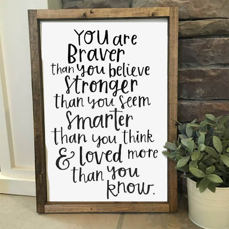 You are braver than you believe, stronger than you seem, smarter than you think, and loved more than you know - Framed Artwork Rustic Nursery Home Decor - Heart And Hand