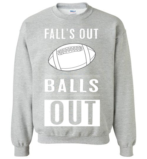 FALLS OUT BALLS OUT SWEATSHIRT
