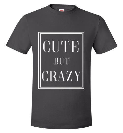 Cute But Crazy Tee