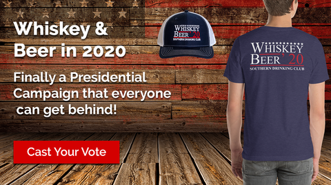 Vote for Whiskey and Beer in 2020