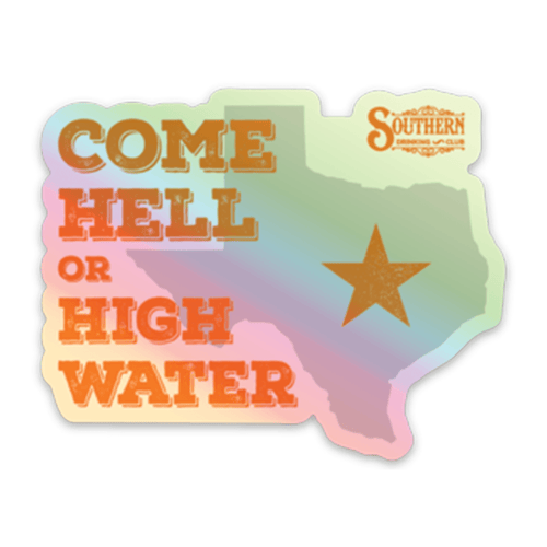 Texas Come Hell or High Water Decal