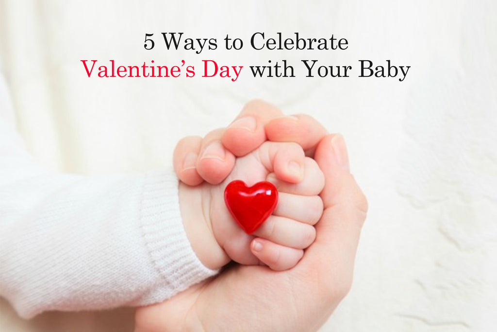 5 Ways to Celebrate Valentine's Day with Your Baby