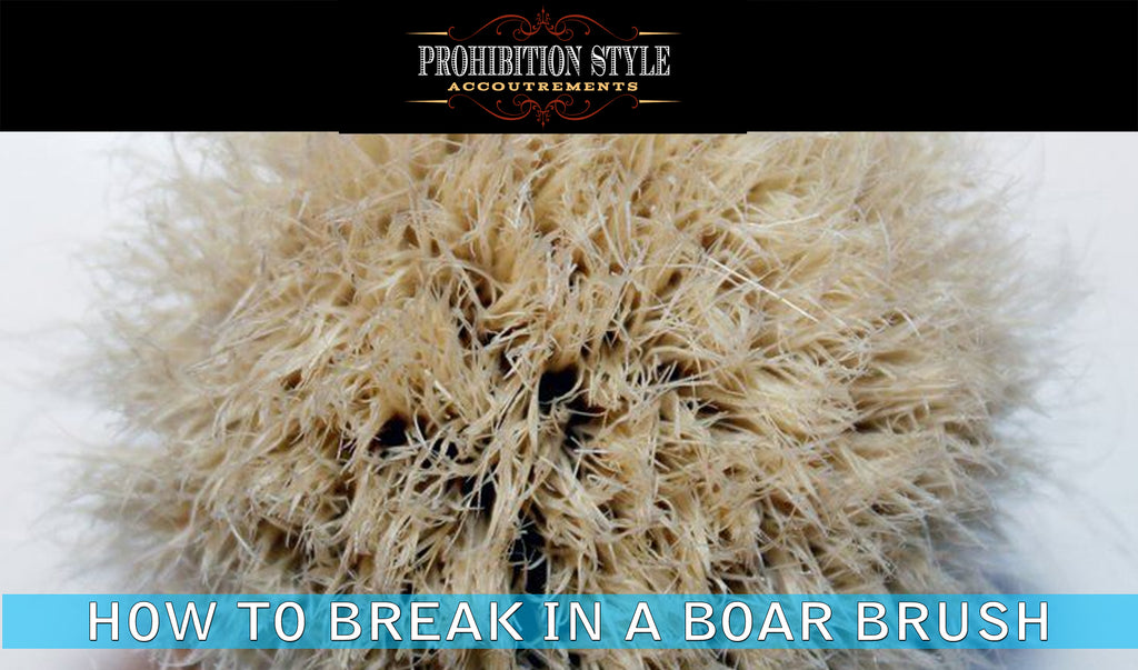 How to properly and quickly break in a boar hair shave brush