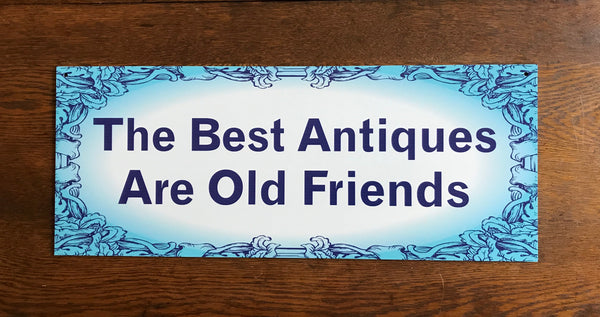 "Sign ""The Best Antiques are Old Friends"""