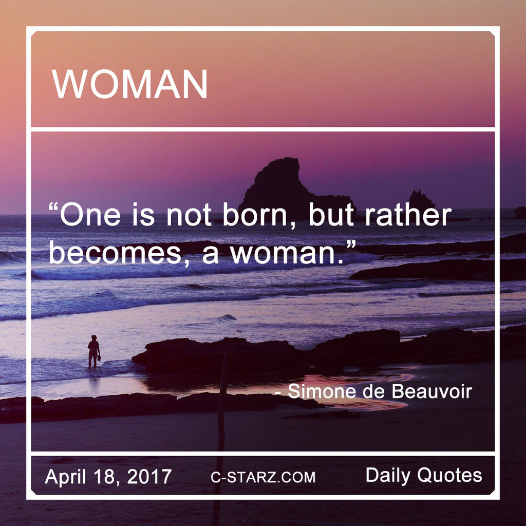 One is not born, but rather becomes, a woman.