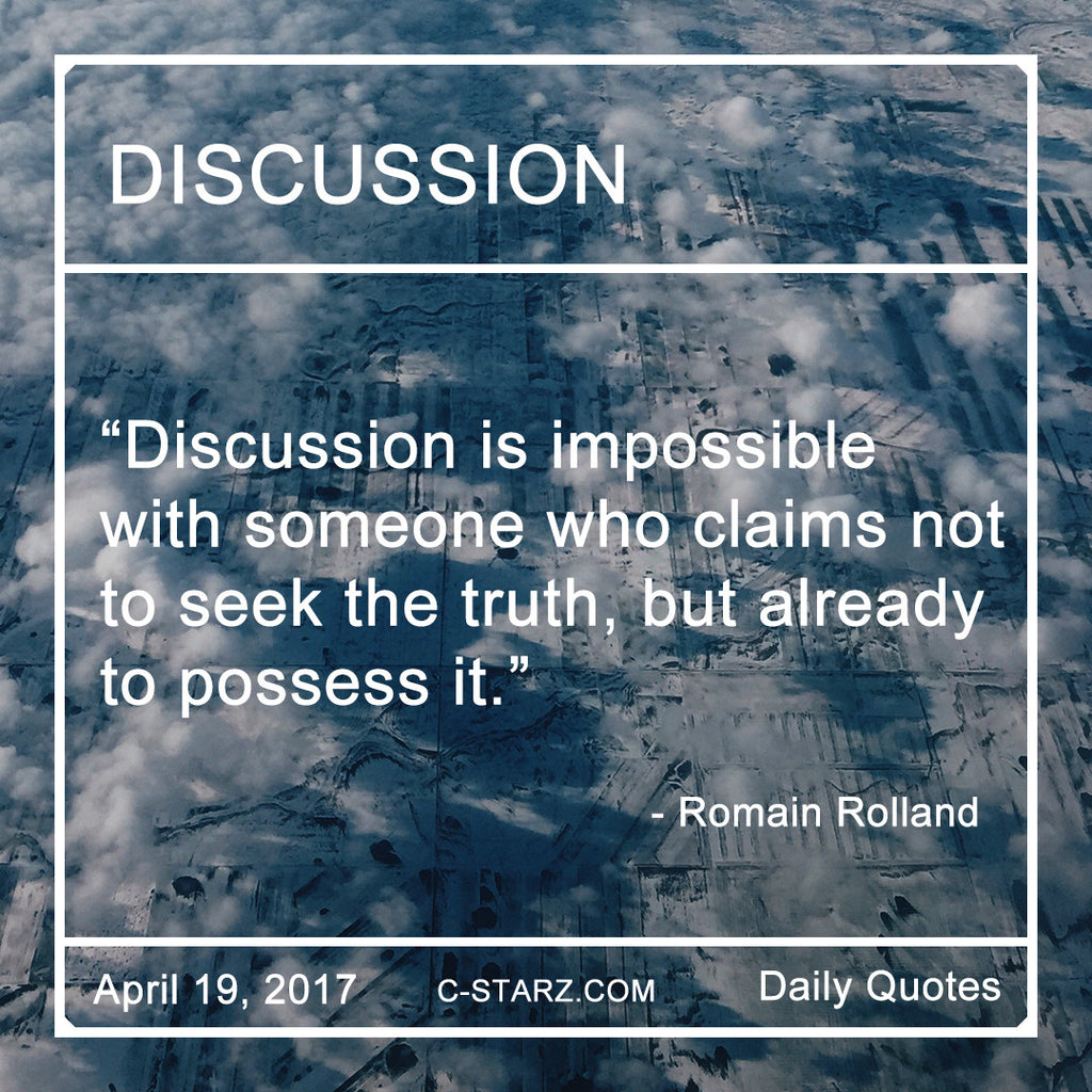 Discussion is impossible with someone who claims not to seek the truth, but already to possess it.