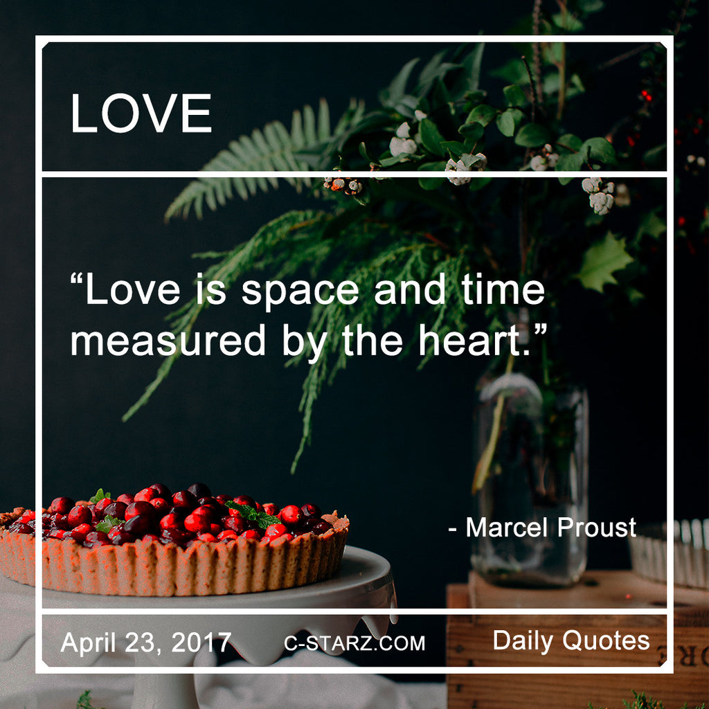 """Love is space and time measured by the heart.""- Marcel Proust"