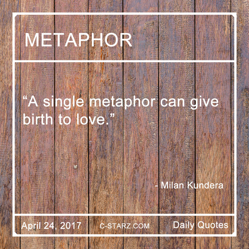 A single metaphor can give birth to love.