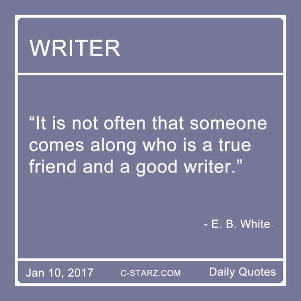 """It is not often that someone comes along who is a true friend and a good writer."" - E.B. White"