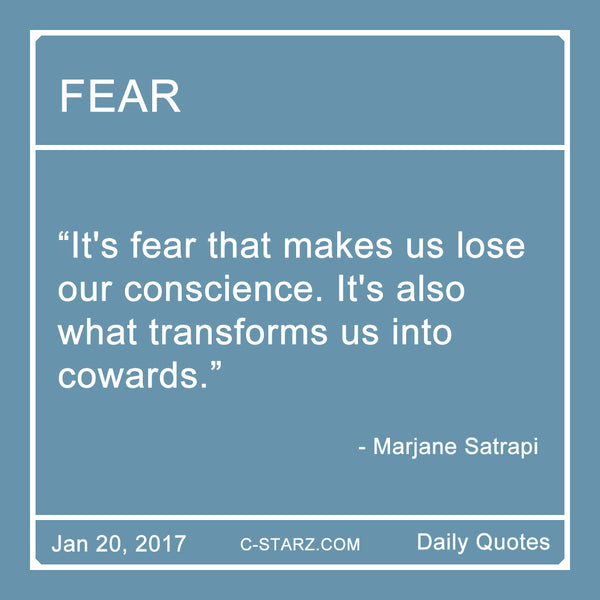 """It's fear that makes us lose our conscience. It's also what transforms us into cowards."" - Marjane Satrapi"