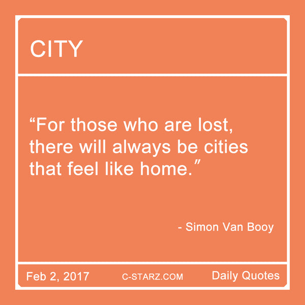 """For those who are lost, there will always be cities that feel like home."" Simon Van Booy"