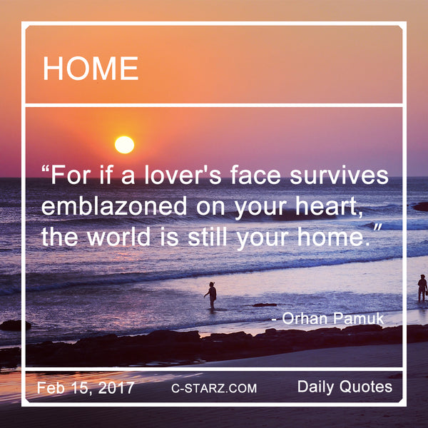 """For if a lover's face survives emblazoned on your heart, the world is still your home."" - Orhan Pamuk"