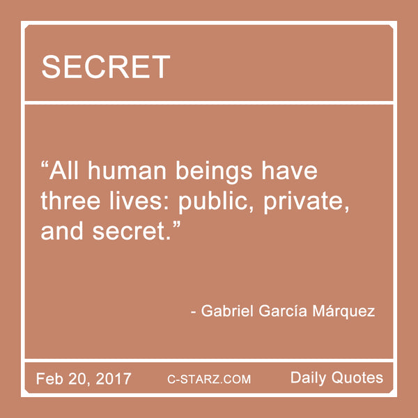 """All human beings have three lives: public, private, and secret."" - Gabriel García Márquez"