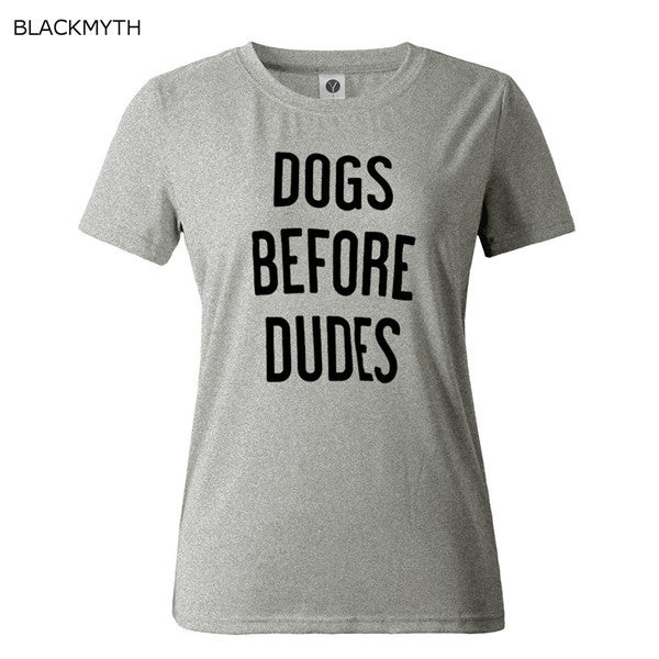 New Arrival Women T-shirt DOGS BEFORE DUDES
