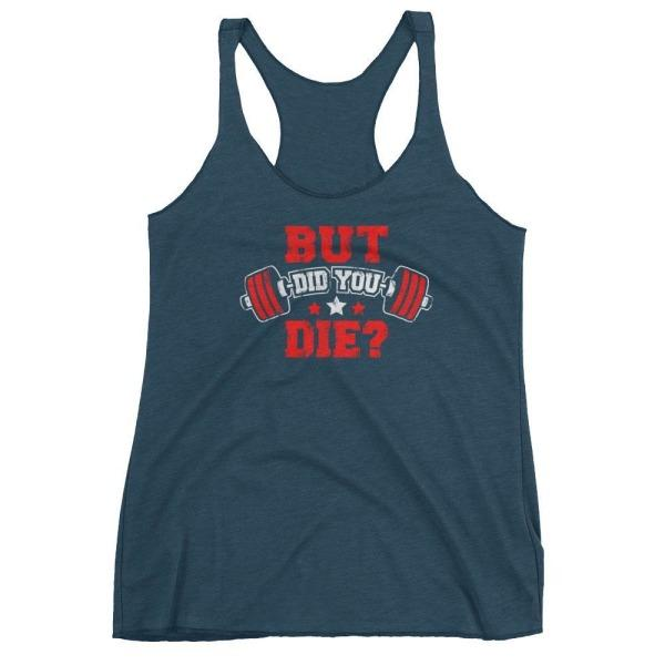 But Did You Die - Womens Racerback Tank (Red Txt) Indigo / Xs