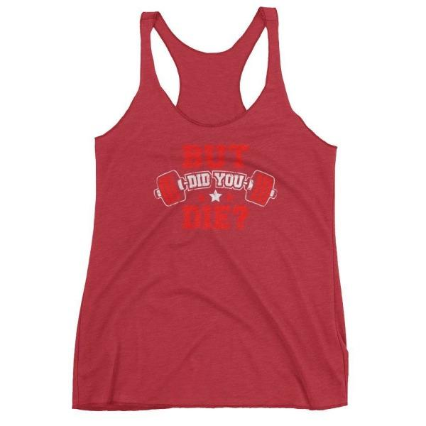 But Did You Die - Womens Racerback Tank (Red Txt)