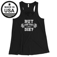 But Did You Die - Womens Flowy Racerback Tank (White Txt) Black / S