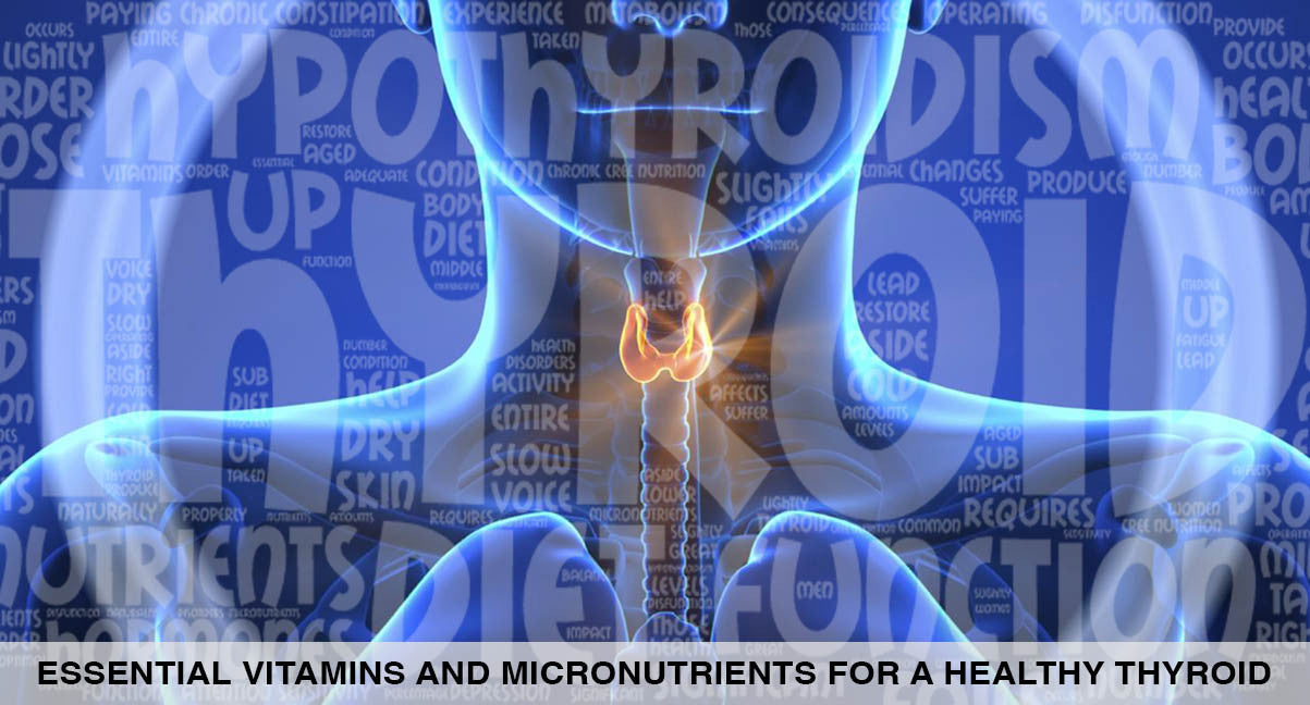 Essential Vitamins and Micronutrients for a Healthy Thyroid