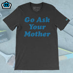 Go Ask Your Mother shirt
