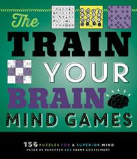 The Train Your Brain Mind Games<br><font size=2>156 Puzzles for a Superior Mind</font>