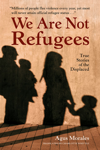 We Are Not Refugees<br><font size=2>True Stories of the Displaced</font>