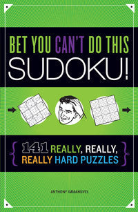 Bet You Can't Do This Sudoku!<br><font size=2>141 Really, Really, Really Hard Puzzles</font>