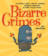 Bizarre Crimes<br><font size=2>Dastardly Deeds, Devious Schemes, Bumbling Burglars, & Other Foolish Felons</font>