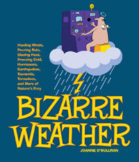 Bizarre Weather <br><font size=2>Howling Winds, Pouring Rain, Blazing Heat, Freezing Cold, Hurricanes, <br>Earthquakes, Tsunamis, Tornadoes, and More of Nature's Fury</font>