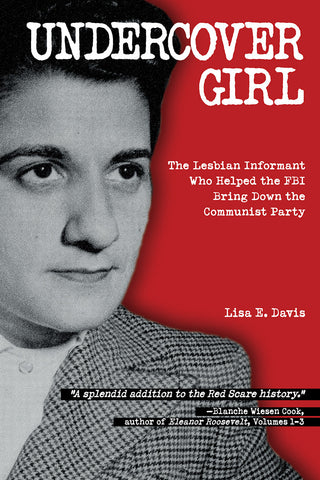 Undercover Girl <br><font size=2>The Lesbian Informant Who Helped the FBI Bring Down the Communist Party</font>