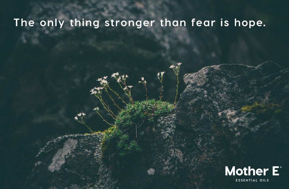 The only thing stronger than fear is hope