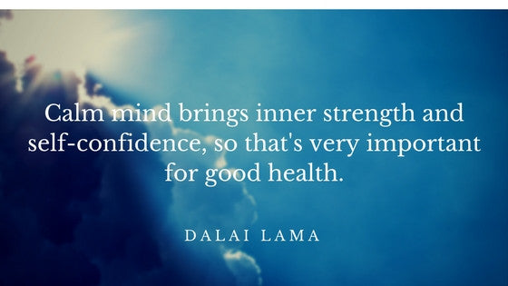Dalai Lama Quote: Calm mind brings inner strength and self-confidence , so that's very important for good health.
