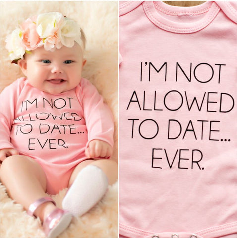 Not Allowed To Date.. Ever! Onesie