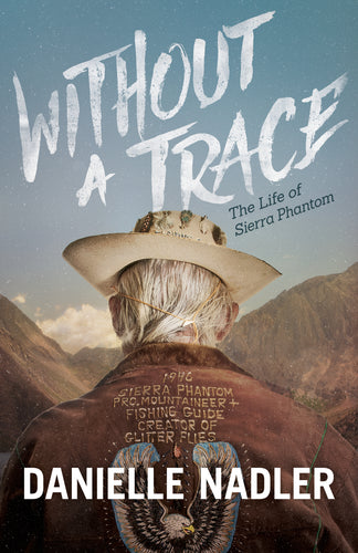 Without a Trace - The Life of Sierra Phantom By Danielle Nadler - Two Tree Outfitters