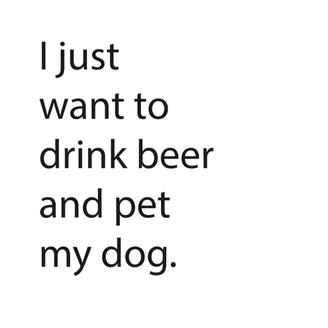 Drink Beer / Pet My Dog