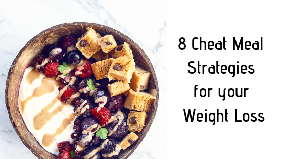 8 Cheat meal strategies for Weight Loss!