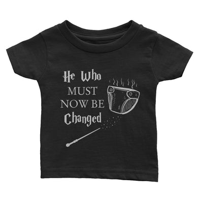 He Who Must Now Be Changed Infant Tee